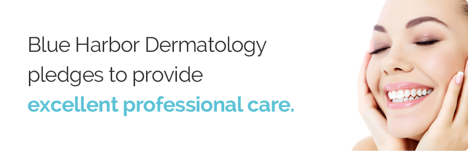 Blue Harbor Dermatology pledges to provide excellent professional care.